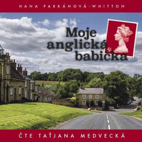 Moje anglická babička - Hana Parkánová-Whitton (mp3 audiokniha)