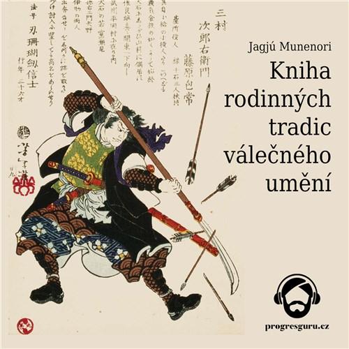 Kniha rodinných tradic válečného umění - Jagjú Munenori (mp3 audiokniha)